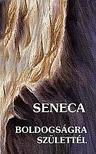 Seneca - BOLDOGSÁGRA SZÜLETTÉL