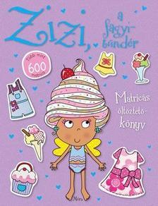 - Zizi, a fagyitündér - Több mint 600 matrica Matricás öltöztetőkönyv