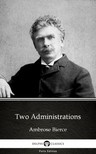 Delphi Classics Ambrose Bierce, - Two Administrations by Ambrose Bierce (Illustrated) [eKönyv: epub,  mobi]