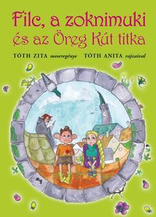 Tóth Zita - Filc, a zoknimuki és az Öreg Kút titka #