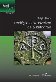 Bolyki János - Teológia a szószéken és a katedrán