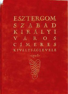 Dr. Csáky Imre (szerk.) - Esztergom szabad királyi város címeres kiváltságlevele 1725 (facsimile) (számozott) [antikvár]