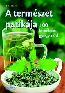 Rita Pilaske - A természet patikája - 100 azonnali gyógymód