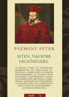 PÁZMÁNY PÉTER - Isten Legnagyobb dicsőségére [eKönyv: epub, mobi]