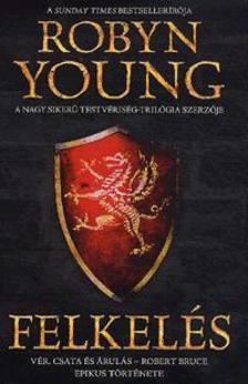Robyn Young - Felkelés - Vér, csata és árulás - Robert Bruce epikus története