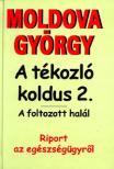 MOLDOVA GYÖRGY - A TÉKOZLÓ KOLDUS 2. - A FOLTOZOTT HALÁL - RIPORT AZ EGÉSZSÉG