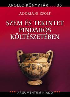 Adorjáni Zsolt - Szem és tekintet Pindaros költészetében
