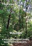 THOREAU, HENRY DAVID - Walden - A polgári engedetlenség iránti kötelességről