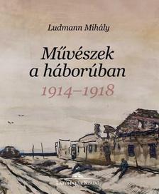 Ludmann Mihály - Művészek a háborúban - 1914-1918