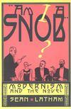 LATHAM, SEAN - Am I a Snob? - Modernism and the Novel [antikvár]