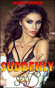 Church Alana - Suddenly Sexy [eKönyv: epub, mobi]