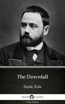 Delphi Classics Emile Zola, - The Downfall by Emile Zola (Illustrated) [eKönyv: epub, mobi]