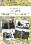 Mayer Antal (szerző) / Dr. Mayer János (szerk.) - Én már választottam hazát... Egy bácskai családtörténet és más, összegyűjtött írások<!--span style='font-size:10px;'>(G)</span-->