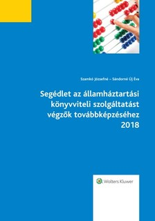 Szamkó Józsefné - Sándorné Új Éva - Segédlet az államháztartási könyvviteli szolgáltatást végzők továbbképzéséhez 2018 [eKönyv: epub, mobi]