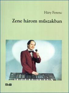 Háry Ferenc - Zene három műszakban