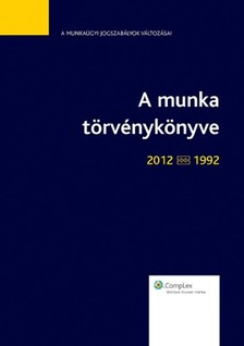 Péter dr. Szűcs - A Munka törvénykönyve 2012-1992 - jogszabálytükör [eKönyv: epub, mobi]