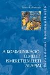 Anderson James A. - A kommunikációelmélet ismeretelméleti alapjai [eKönyv: pdf]
