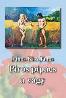 Juhos-Kiss János - Piros pipacs a vágy