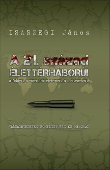 Isaszegi János - A 21. század élettérháborúi a földért, a vízért, az élelemért, a ...létezésért!