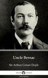Delphi Classics Sir Arthur Conan Doyle, - Uncle Bernac by Sir Arthur Conan Doyle (Illustrated) [eKönyv: epub,  mobi]