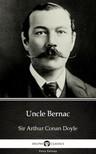 Delphi Classics Sir Arthur Conan Doyle, - Uncle Bernac by Sir Arthur Conan Doyle (Illustrated) [eKönyv: epub,  mobi]