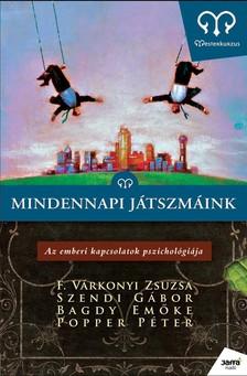 F.VÁRKONYI-SZENDI-BAGDY-POPPER - MINDENNAPI JÁTSZMÁINK - AZ EMBERI KAPCSOLATOK PSZICHOLÓGIÁJA -