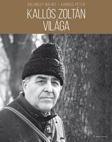 Ablonczy Bálint - Korniss Péter - Kallós Zoltán világa