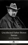 Delphi Classics G. K. Chesterton, - Uncollected Father Brown Stories by G. K. Chesterton (Illustrated) [eKönyv: epub, mobi]