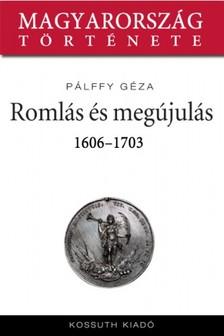 GÉZA PÁLLFY - Romlás és kiútkeresés 1606-1703 [eKönyv: epub, mobi]