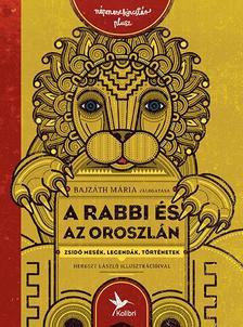 Bajzáth Mária - A rabbi és az oroszlán - Zsidó mesék, legendák, történetek