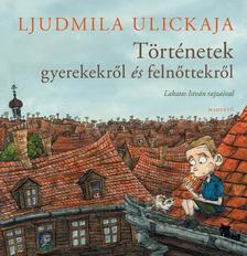 Ljudmila Ulickaja - Történetek gyerekekről és felnőttekről