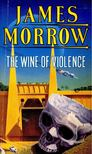 MORROW, JAMES - The Wine of Violence [antikvár]