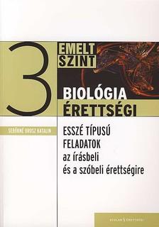 Sebőkné Orosz Katalin - BIOLÓGIA ÉRETTSÉGI 3 - EMELT SZINT - ESSZÉ TÍPUSÚ FELADATOK... -
