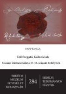 Papp Kinga - Tollforgató Kálnokiak - Családi íráshasználat a 17-18. századi Erdélyben