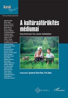 Spannraft Marcellina-Tari János (szerk.) - A kultúraátörökítés médiumai - Tanulmányok Tari János tiszteletére