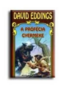 EDDINGS, DAVID - A prófécia gyermeke