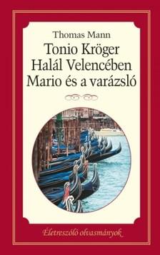 Thomas Mann - Tonio Kröger - Halál Velencében - Mario és varázsló [eKönyv: epub, mobi]