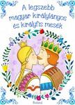 A legszebb magyar királylányos és királyfis mesék [eKönyv: pdf]<!--span style='font-size:10px;'>(G)</span-->
