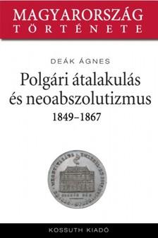 Deák Ágnes - Neoabszolutizmus és kiegyezés 1849-1867 [eKönyv: epub, mobi]
