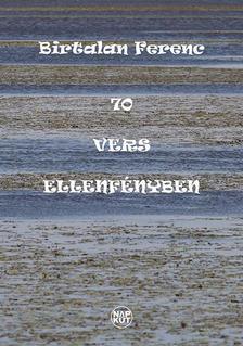 Birtalan Ferenc - 70 vers ellenfényben