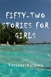 Authors Various - Fifty-Two Stories For Girls [eKönyv: epub,  mobi]