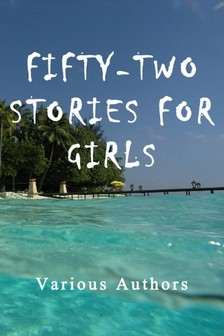 Authors Various - Fifty-Two Stories For Girls [eKönyv: epub, mobi]