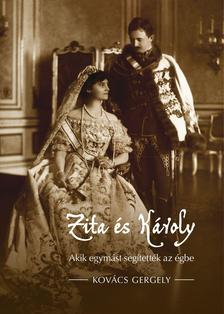 Kovács Gergely - Zita és Károly - Akik egymást segítették az égbe