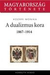Kozári Mónika - A dualizmus kora 1868-1914 [eKönyv: epub, mobi]