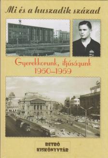 dr. Csapó Katalin, Kozák József, Nemlaha György - Mi és a huszadik század - Gyerekkorunk és ifjúságunk 1950-1959