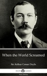 Delphi Classics Sir Arthur Conan Doyle, - When the World Screamed by Sir Arthur Conan Doyle (Illustrated) [eKönyv: epub,  mobi]