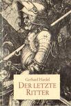 Hardel, Gerhard - Der letzite Ritter [antikvár]