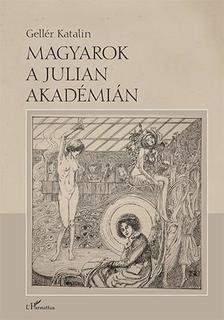 Gellér katalin - Magyarok a Julian Akadémián
