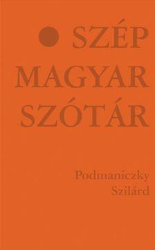 Podmaniczky Szilárd - Szép Magyar Szótár - Történetek A-tól Z-ig