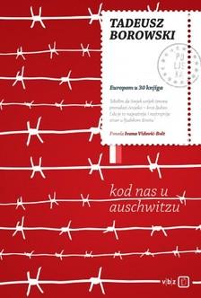 Ivana Vidoviæ Bolt Tadeus Borowski, - Kod nas u Auschwitzu [eKönyv: epub, mobi]